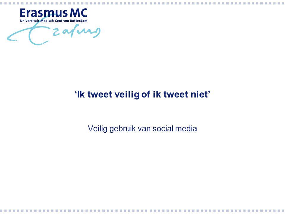 'Ik tweet veilig of ik tweet niet' Veilig gebruik van social media