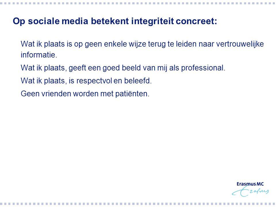 Op sociale media betekent integriteit concreet:  Wat ik plaats is op geen enkele wijze terug te leiden naar vertrouwelijke informatie.  Wat ik plaat