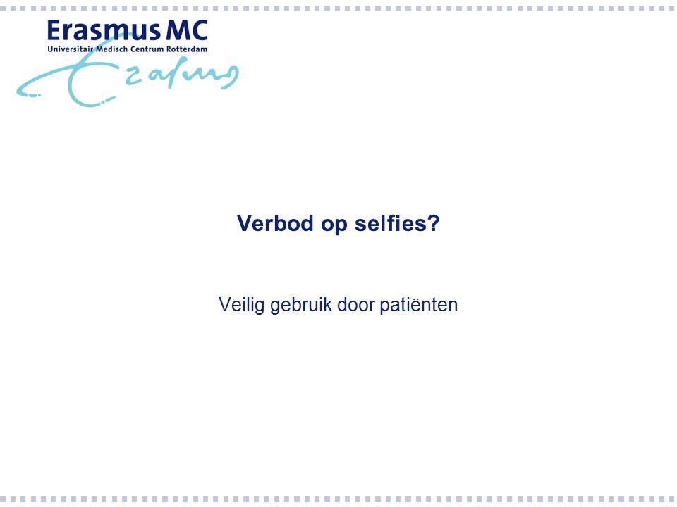 Verbod op selfies Veilig gebruik door patiënten