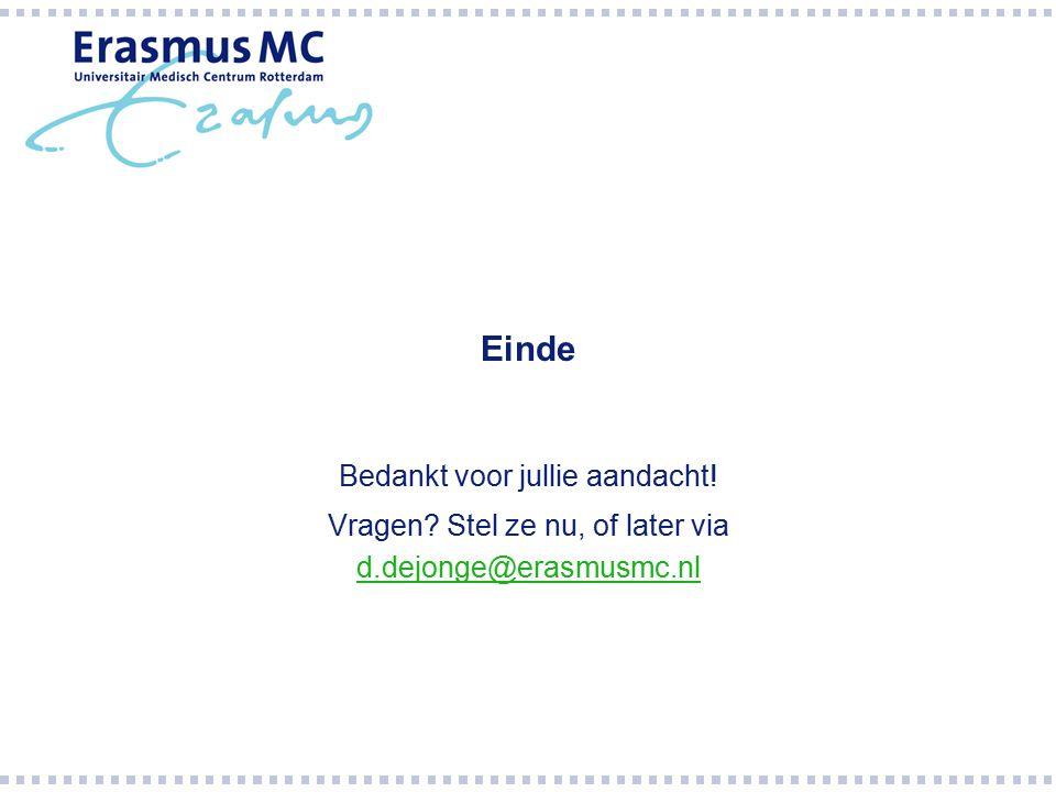 Einde Bedankt voor jullie aandacht! Vragen? Stel ze nu, of later via d.dejonge@erasmusmc.nl d.dejonge@erasmusmc.nl