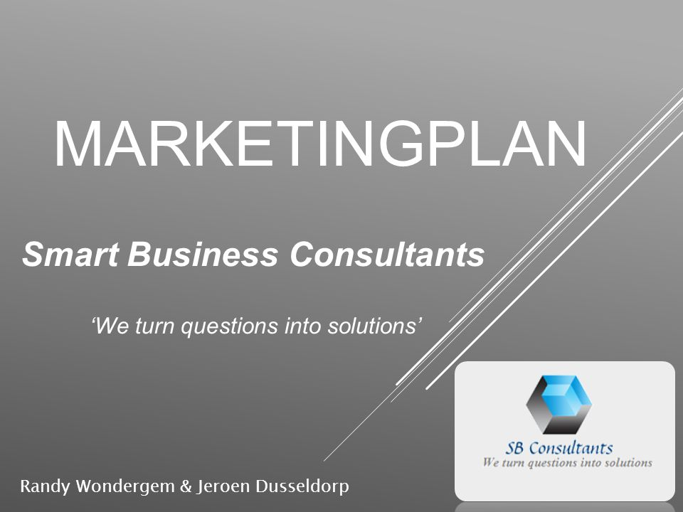 MARKETINGPLAN Smart Business Consultants 'We turn questions into solutions' Randy Wondergem & Jeroen Dusseldorp
