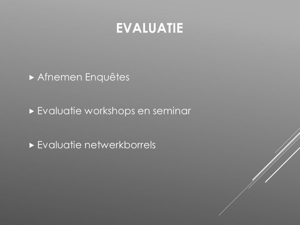  Afnemen Enquêtes  Evaluatie workshops en seminar  Evaluatie netwerkborrels EVALUATIE