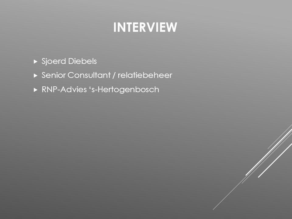  Sjoerd Diebels  Senior Consultant / relatiebeheer  RNP-Advies 's-Hertogenbosch INTERVIEW
