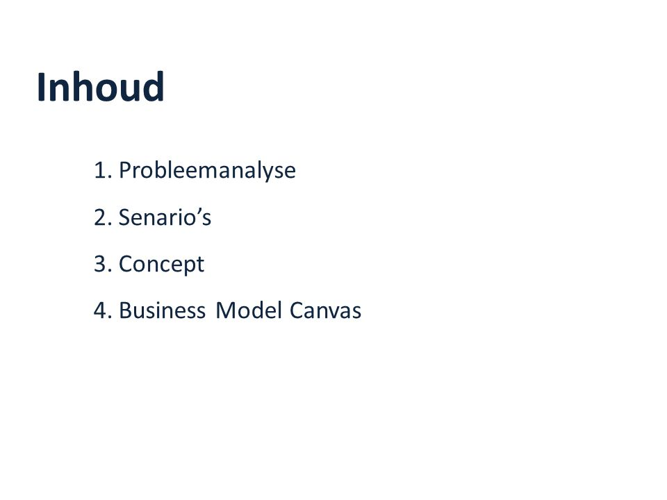 Inhoud 1.Probleemanalyse 2.Senario's 3.Concept 4.Business Model Canvas