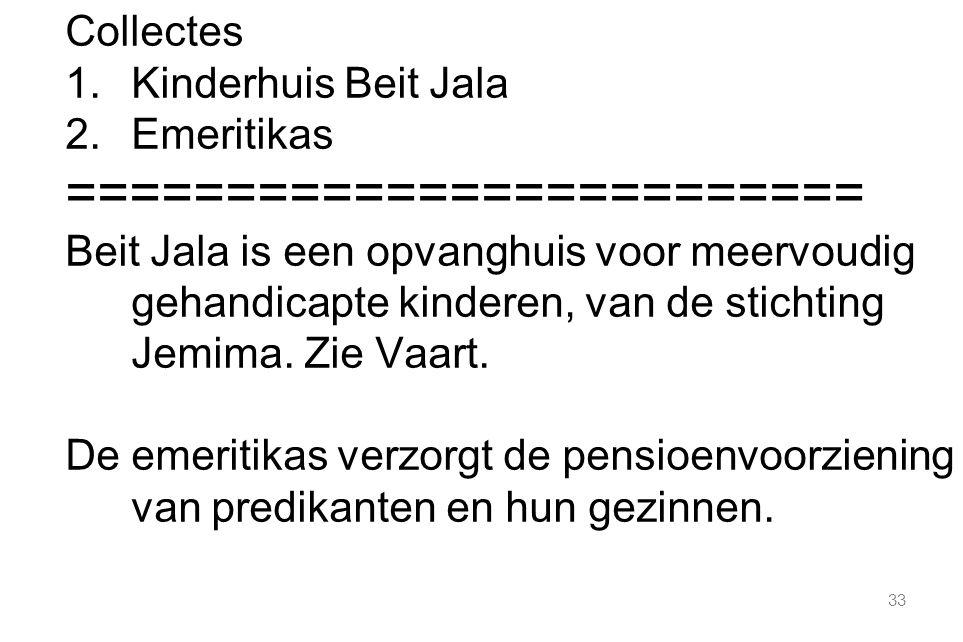 33 Collectes 1.Kinderhuis Beit Jala 2.Emeritikas ========================= Beit Jala is een opvanghuis voor meervoudig gehandicapte kinderen, van de s
