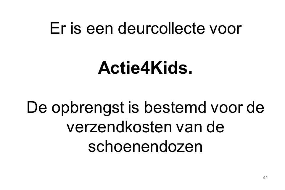 41 Er is een deurcollecte voor Actie4Kids. De opbrengst is bestemd voor de verzendkosten van de schoenendozen