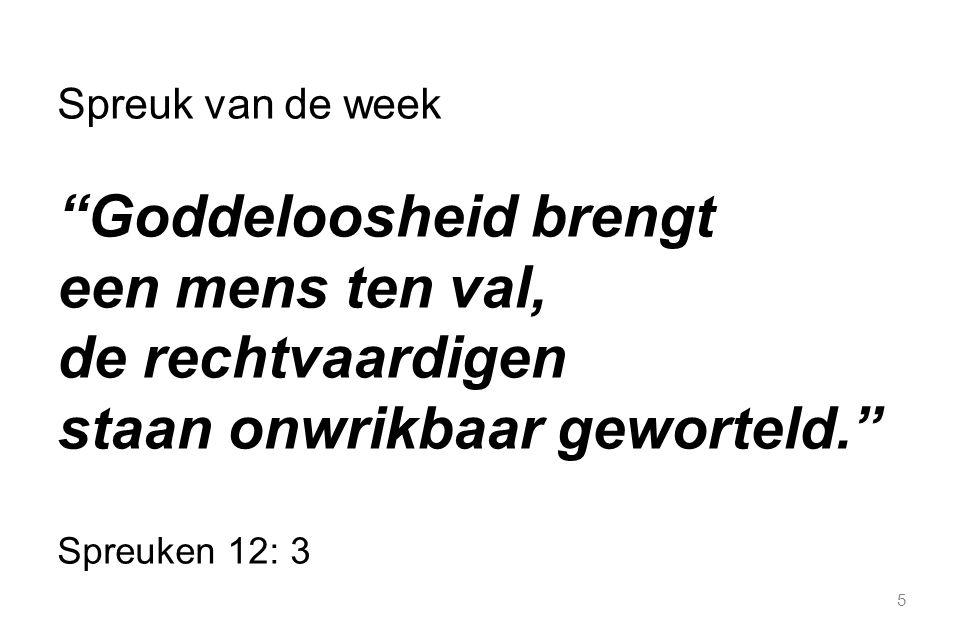 """5 Spreuk van de week """"Goddeloosheid brengt een mens ten val, de rechtvaardigen staan onwrikbaar geworteld."""" Spreuken 12: 3"""