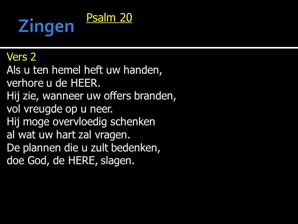 Psalm 20 Vers 2 Als u ten hemel heft uw handen, verhore u de HEER.