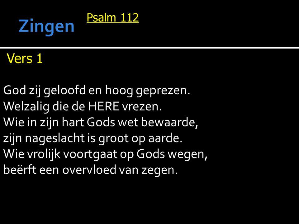 Psalm 112 Vers 1 God zij geloofd en hoog geprezen.