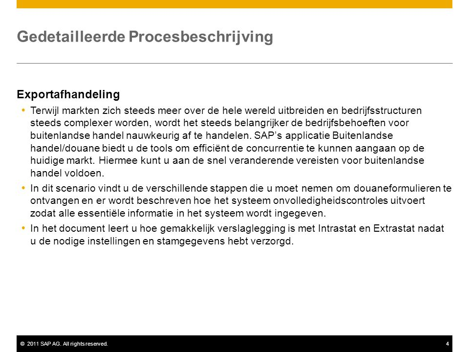 ©2011 SAP AG. All rights reserved.4 Gedetailleerde Procesbeschrijving Exportafhandeling  Terwijl markten zich steeds meer over de hele wereld uitbrei