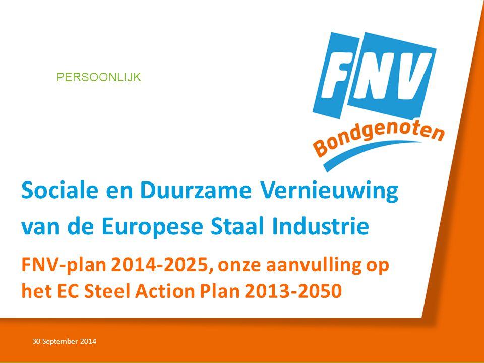 FNV-plan 2014-2025, onze aanvulling op het EC Steel Action Plan 2013-2050 30 September 2014 PERSOONLIJK Sociale en Duurzame Vernieuwing van de Europese Staal Industrie