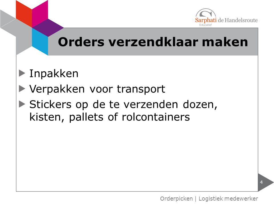 Inpakken Verpakken voor transport Stickers op de te verzenden dozen, kisten, pallets of rolcontainers 4 Orderpicken | Logistiek medewerker Orders verz