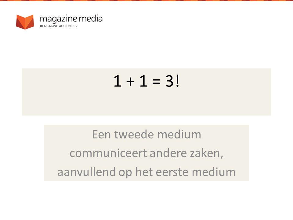 1 + 1 = 3! Een tweede medium communiceert andere zaken, aanvullend op het eerste medium