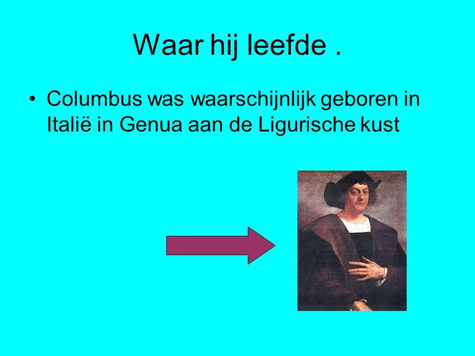 Waar hij leefde. Columbus was waarschijnlijk geboren in Italië in Genua aan de Ligurische kust