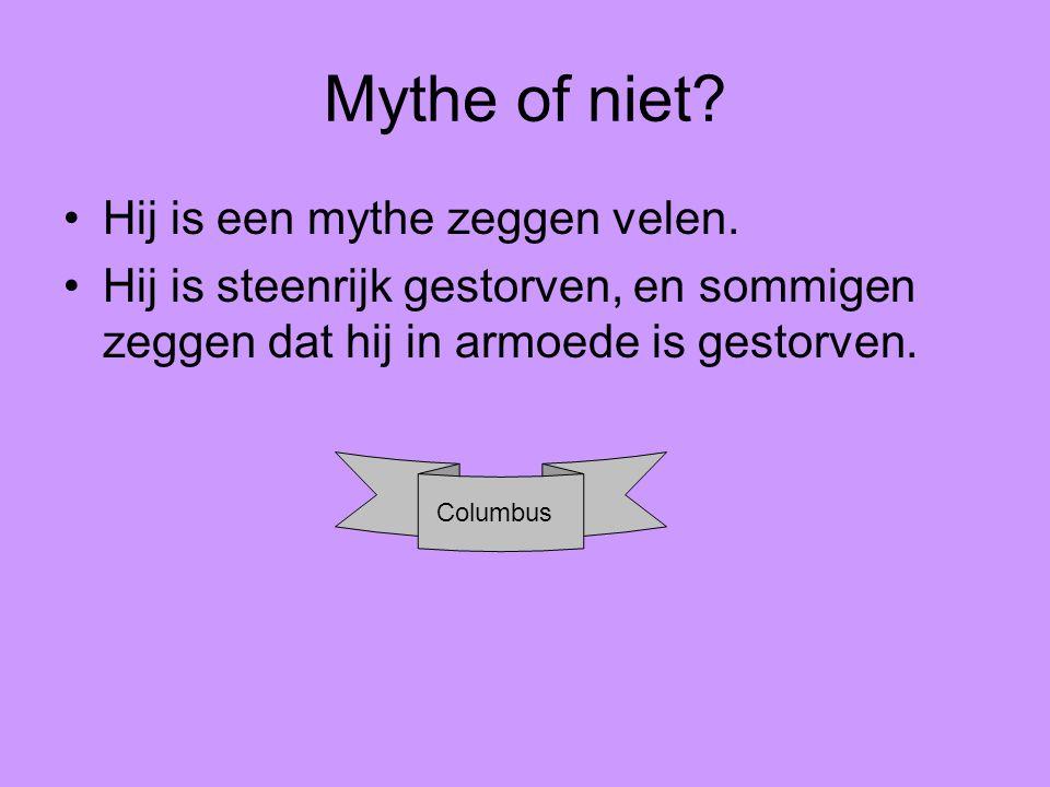 Mythe of niet? Hij is een mythe zeggen velen. Hij is steenrijk gestorven, en sommigen zeggen dat hij in armoede is gestorven. Columbus