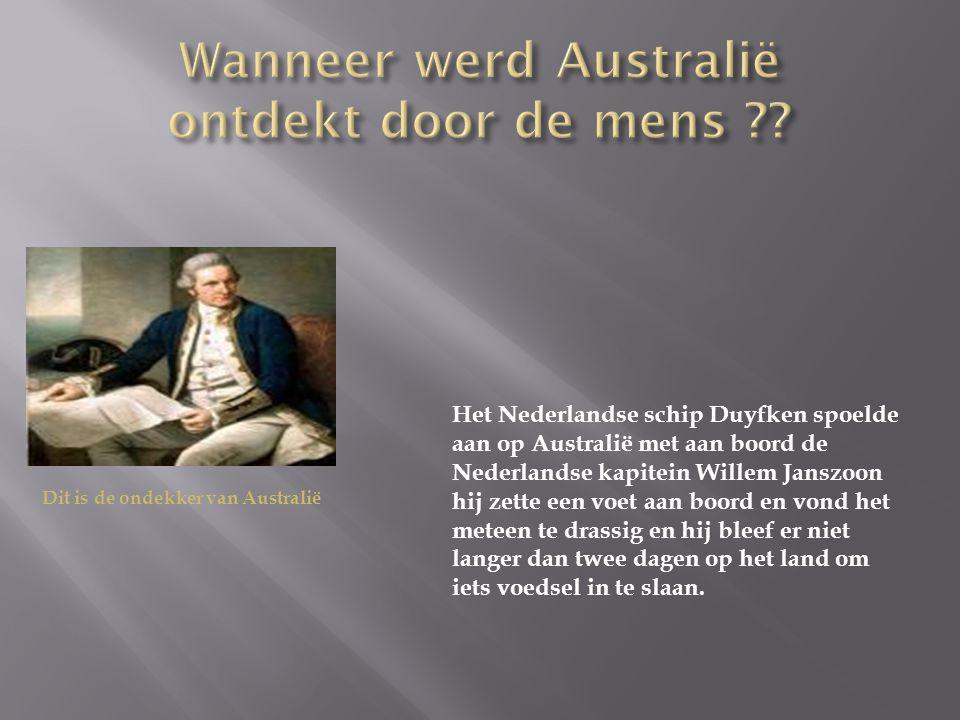 Dit is de ondekker van Australië Het Nederlandse schip Duyfken spoelde aan op Australië met aan boord de Nederlandse kapitein Willem Janszoon hij zett