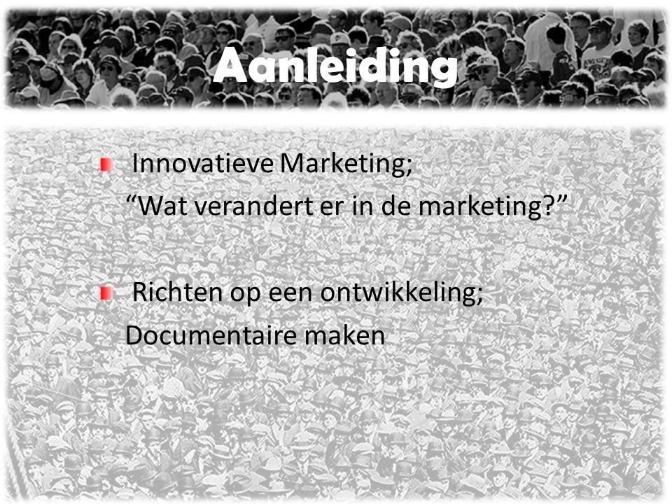"""Aanleiding Innovatieve Marketing; """"Wat verandert er in de marketing?"""" Richten op een ontwikkeling; Documentaire maken"""