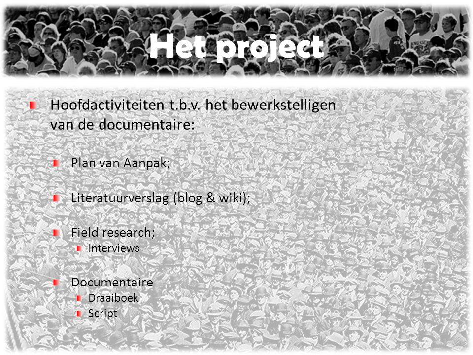 Het project Hoofdactiviteiten t.b.v. het bewerkstelligen van de documentaire: Plan van Aanpak; Literatuurverslag (blog & wiki); Field research; Interv