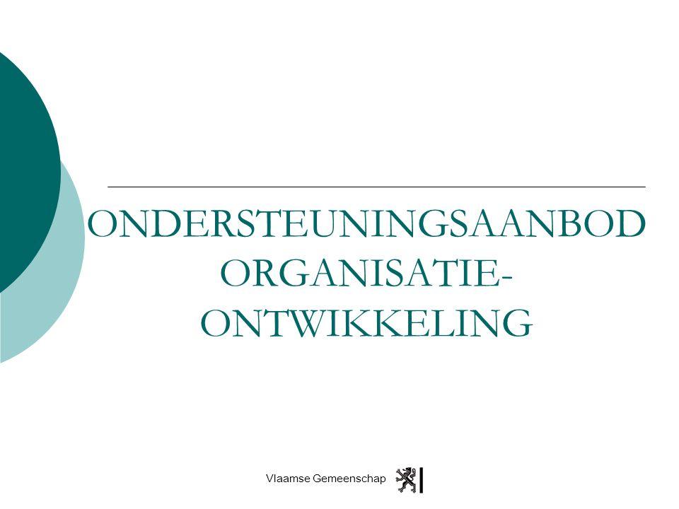 Vlaamse Gemeenschap ONDERSTEUNINGSAANBOD ORGANISATIE- ONTWIKKELING