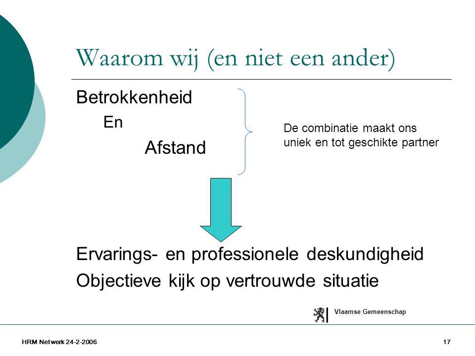 Vlaamse Gemeenschap HRM Netwerk 24-2-200617 Waarom wij (en niet een ander) Betrokkenheid En Afstand Ervarings- en professionele deskundigheid Objectie