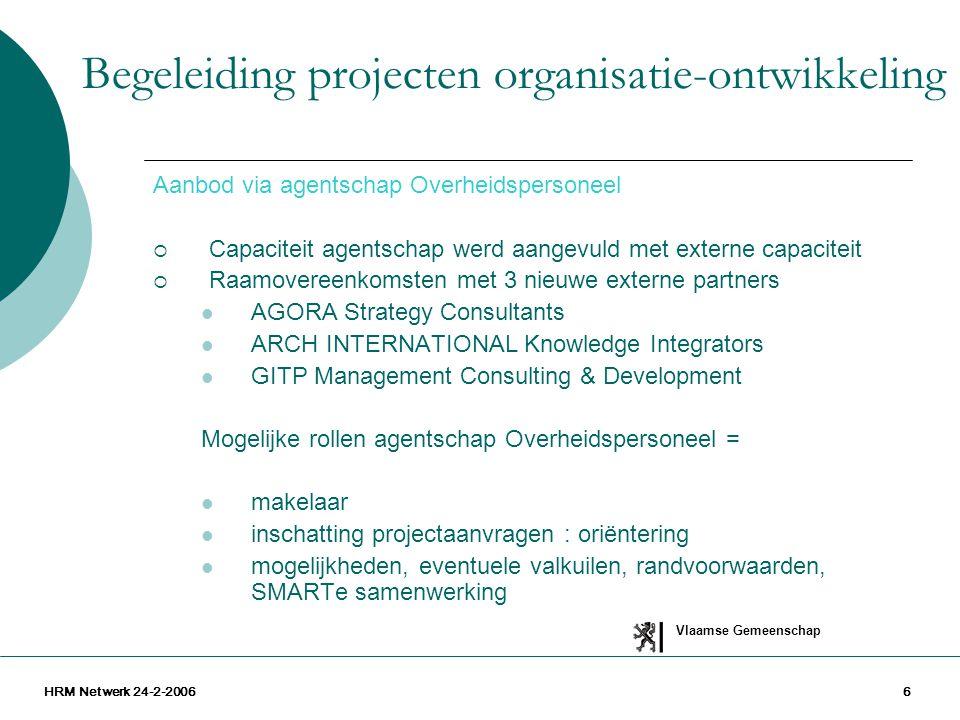 Vlaamse Gemeenschap HRM Netwerk 24-2-20066 Aanbod via agentschap Overheidspersoneel  Capaciteit agentschap werd aangevuld met externe capaciteit  Ra