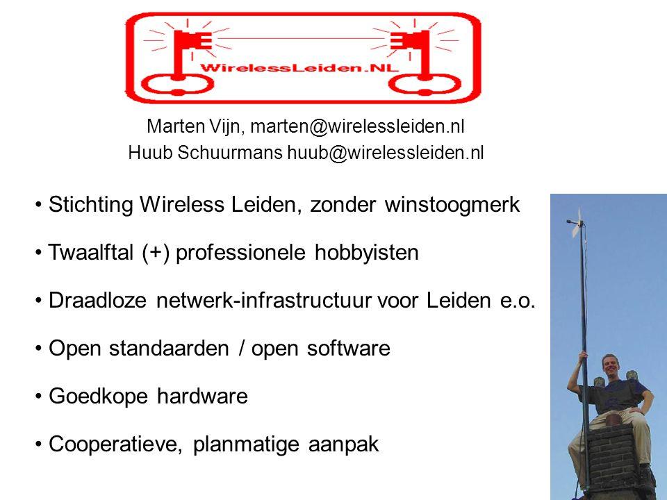 Marten Vijn, marten@wirelessleiden.nl Huub Schuurmans huub@wirelessleiden.nl Stichting Wireless Leiden, zonder winstoogmerk Twaalftal (+) professionele hobbyisten Draadloze netwerk-infrastructuur voor Leiden e.o.
