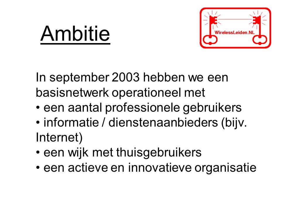 Ambitie In september 2003 hebben we een basisnetwerk operationeel met een aantal professionele gebruikers informatie / dienstenaanbieders (bijv.