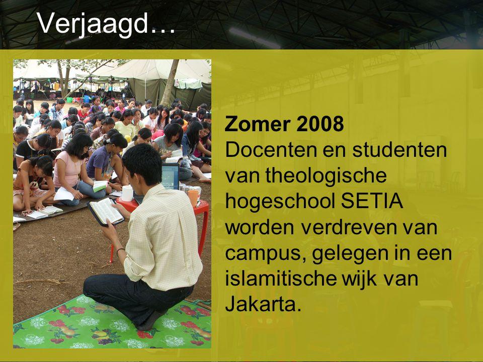 Verjaagd… Zomer 2008 Docenten en studenten van theologische hogeschool SETIA worden verdreven van campus, gelegen in een islamitische wijk van Jakarta