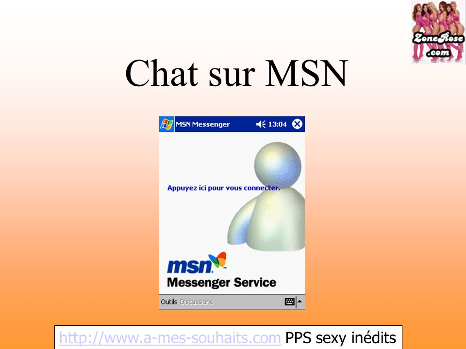 Chat sur MSN http://www.a-mes-souhaits.comhttp://www.a-mes-souhaits.com PPS sexy inédits