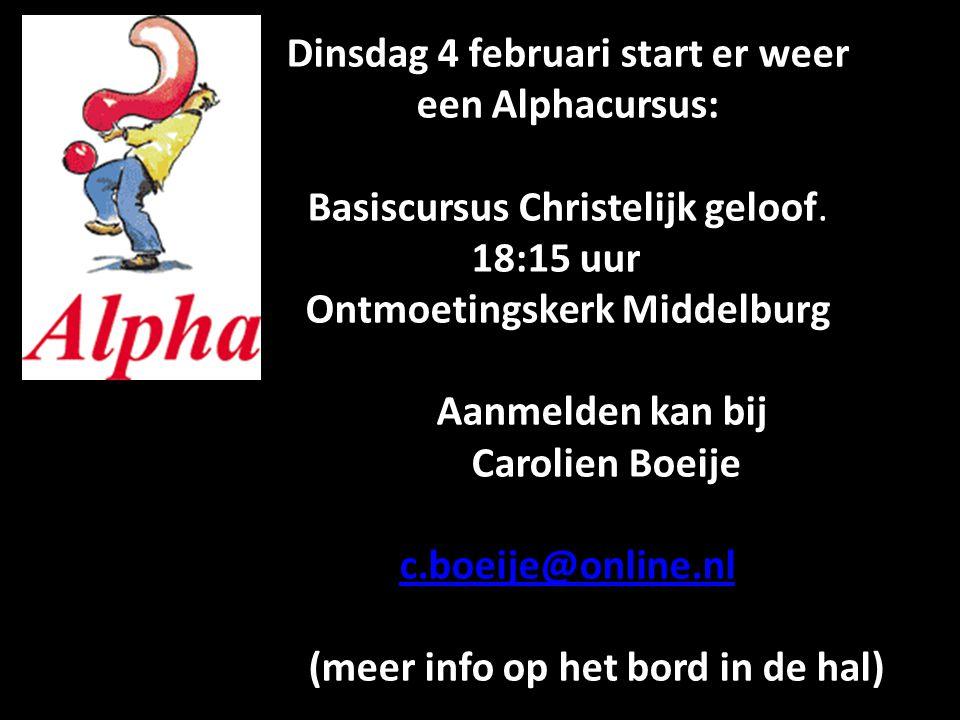 Dinsdag 4 februari start er weer een Alphacursus: Basiscursus Christelijk geloof. 18:15 uur Ontmoetingskerk Middelburg Aanmelden kan bij Carolien Boei