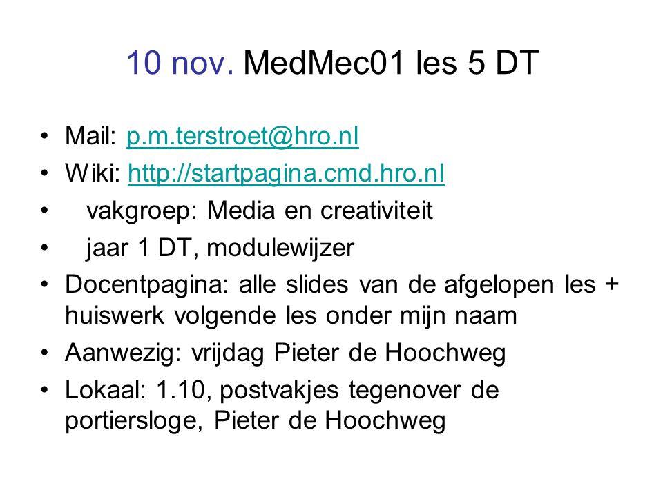 10 nov. MedMec01 les 5 DT Mail: p.m.terstroet@hro.nlp.m.terstroet@hro.nl Wiki: http://startpagina.cmd.hro.nlhttp://startpagina.cmd.hro.nl vakgroep: Me