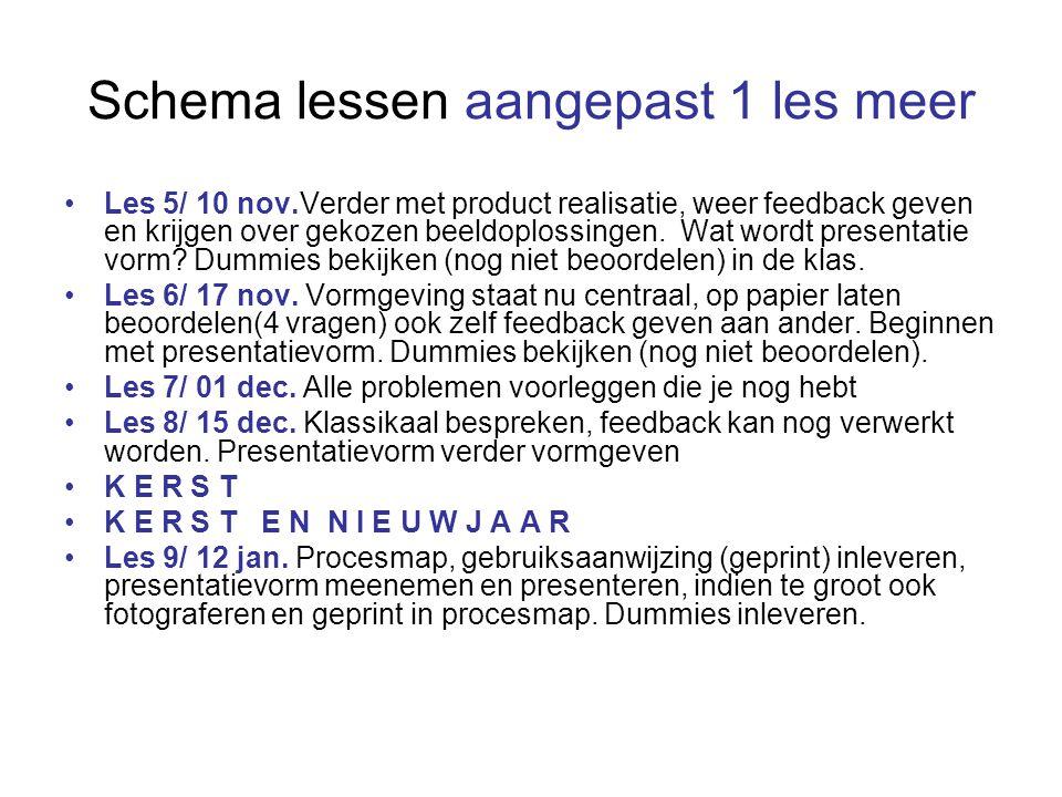 Schema lessen aangepast 1 les meer Les 5/ 10 nov.Verder met product realisatie, weer feedback geven en krijgen over gekozen beeldoplossingen. Wat word