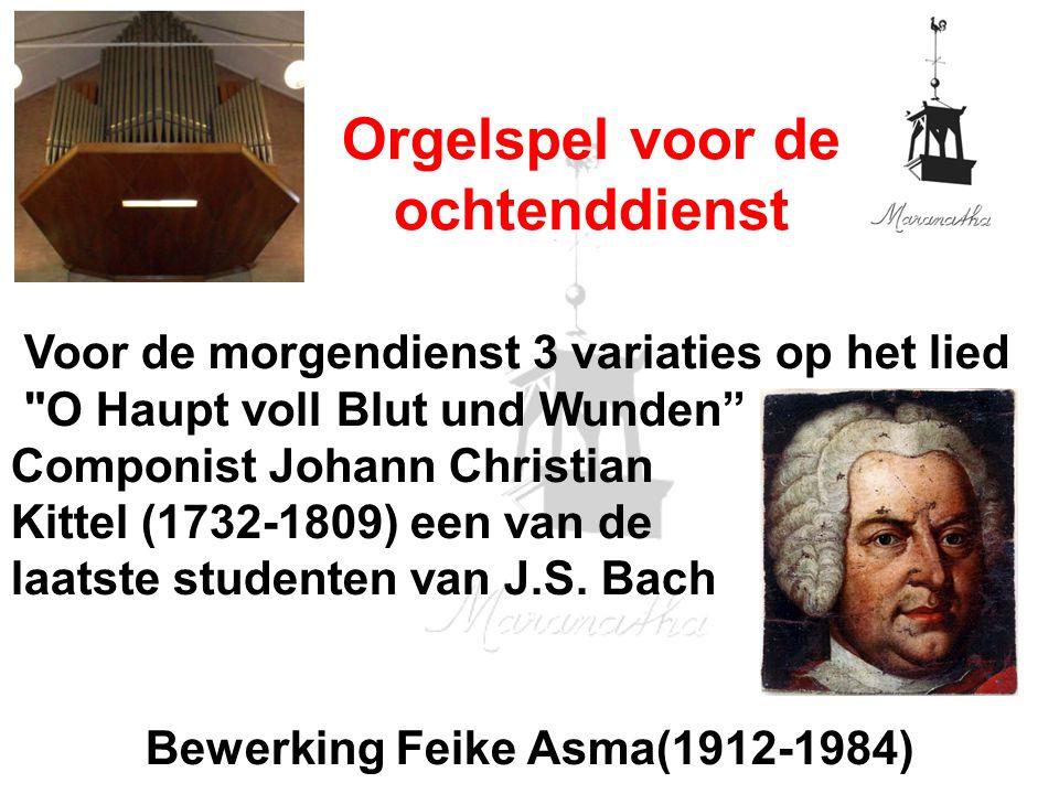 Voor de morgendienst 3 variaties op het lied O Haupt voll Blut und Wunden Componist Johann Christian Kittel (1732-1809) een van de laatste studenten van J.S.