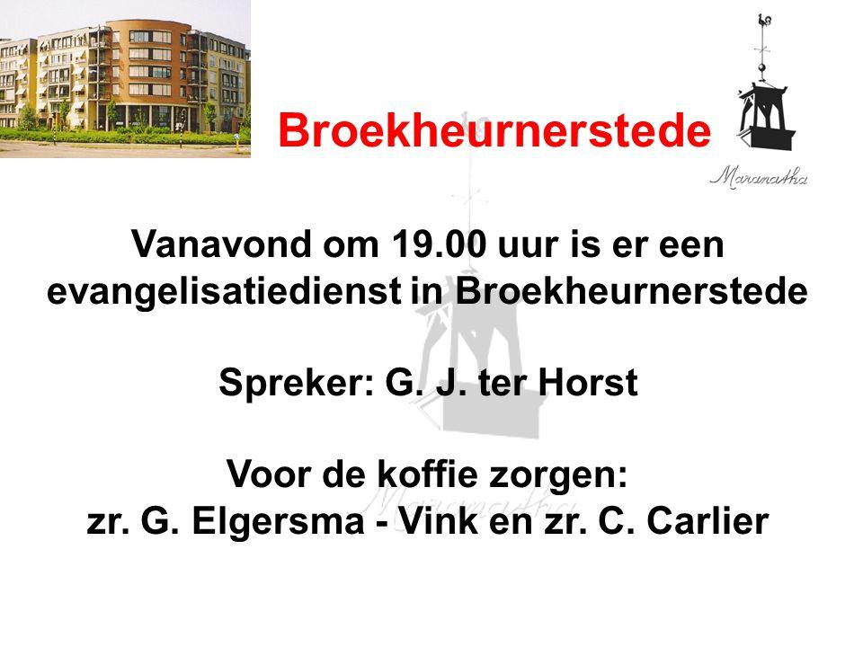 Broekheurnerstede Vanavond om 19.00 uur is er een evangelisatiedienst in Broekheurnerstede Spreker: G.