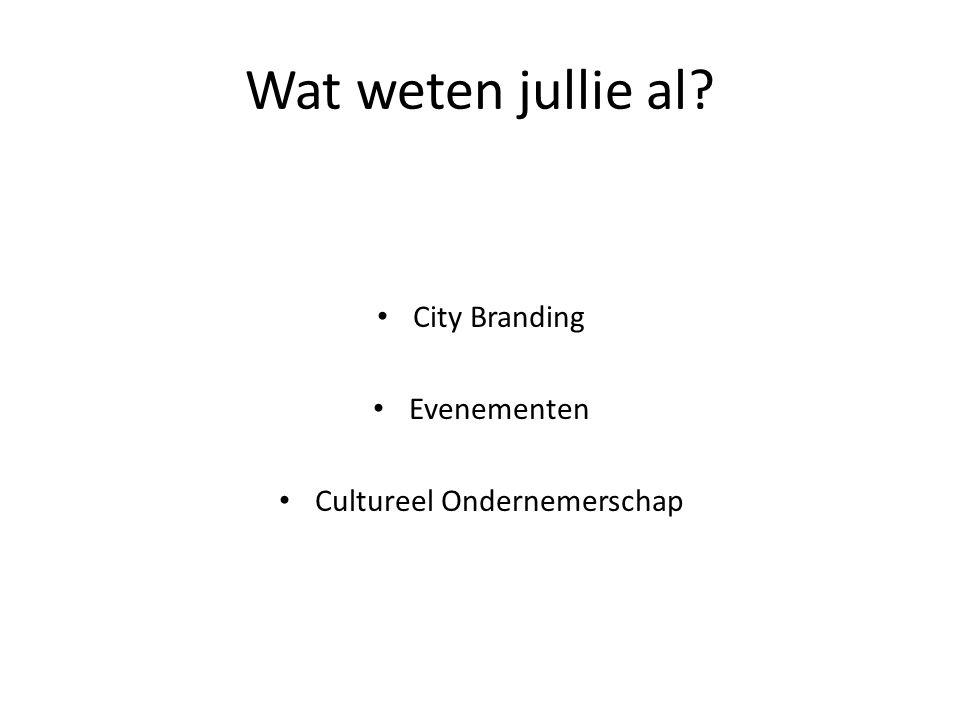 Wat weten jullie al? City Branding Evenementen Cultureel Ondernemerschap