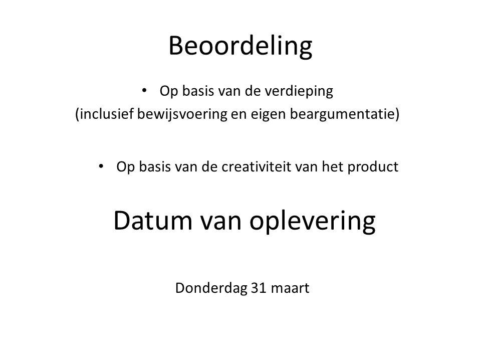 Beoordeling Op basis van de verdieping (inclusief bewijsvoering en eigen beargumentatie) Op basis van de creativiteit van het product Datum van oplevering Donderdag 31 maart