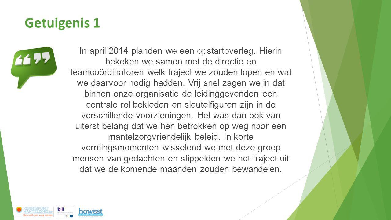 Getuigenis 1 In april 2014 planden we een opstartoverleg. Hierin bekeken we samen met de directie en teamcoördinatoren welk traject we zouden lopen en