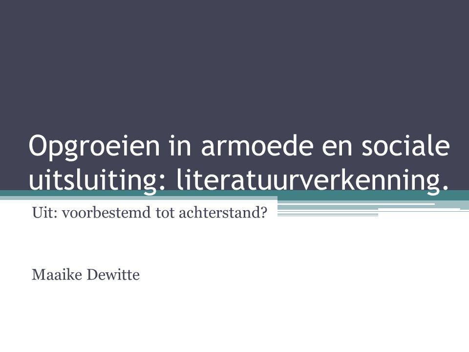 Opgroeien in armoede en sociale uitsluiting: literatuurverkenning. Uit: voorbestemd tot achterstand? Maaike Dewitte