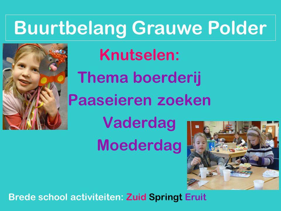 Knutselen: Thema boerderij Paaseieren zoeken Vaderdag Moederdag Brede school activiteiten: Zuid Springt Eruit Buurtbelang Grauwe Polder
