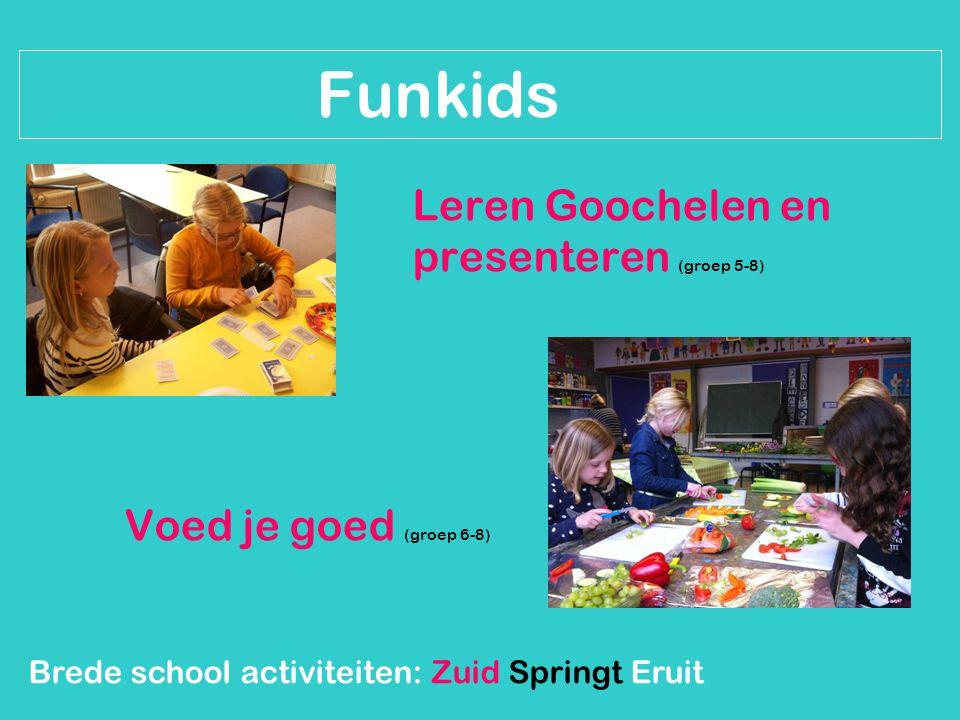Brede school activiteiten: Zuid Springt Eruit Funkids Leren Goochelen en presenteren (groep 5-8) Voed je goed (groep 6-8)