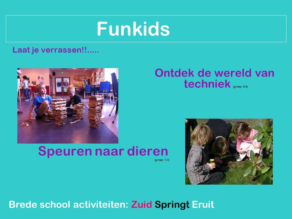 Brede school activiteiten: Zuid Springt Eruit Funkids Laat je verrassen!!..... Ontdek de wereld van techniek (groep 5-6) Speuren naar dieren (groep 1-