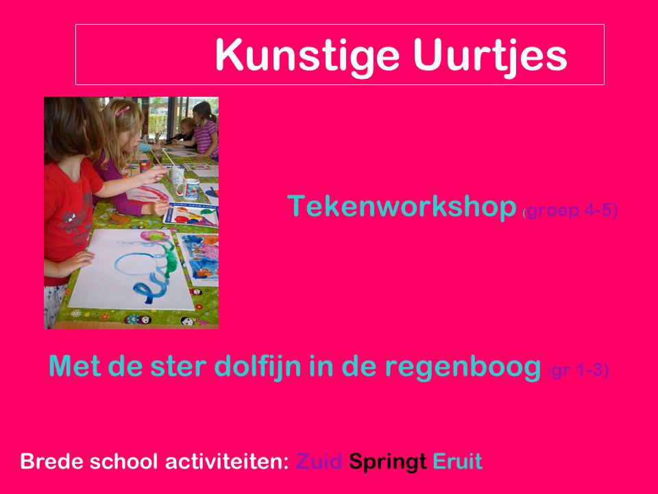 S-Dance ( groep 1-4) Kunstige Uurtjes Brede school activiteiten: Zuid Springt Eruit