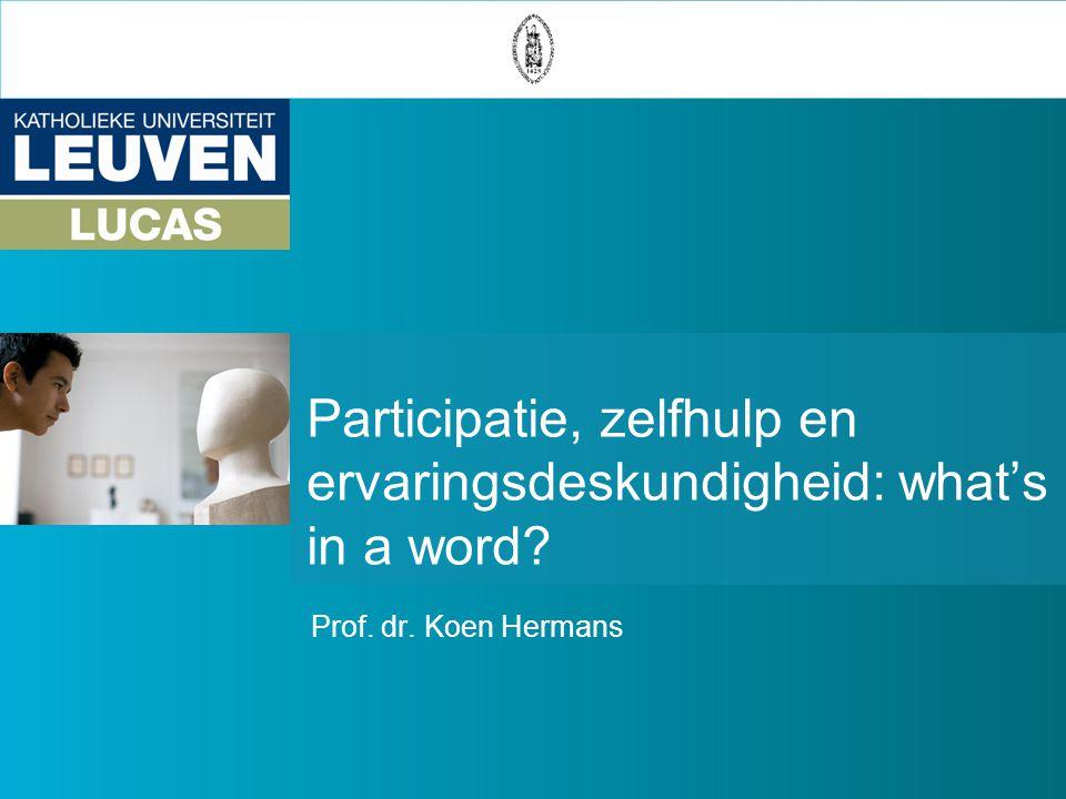 Participatie, zelfhulp en ervaringsdeskundigheid: what's in a word? Prof. dr. Koen Hermans