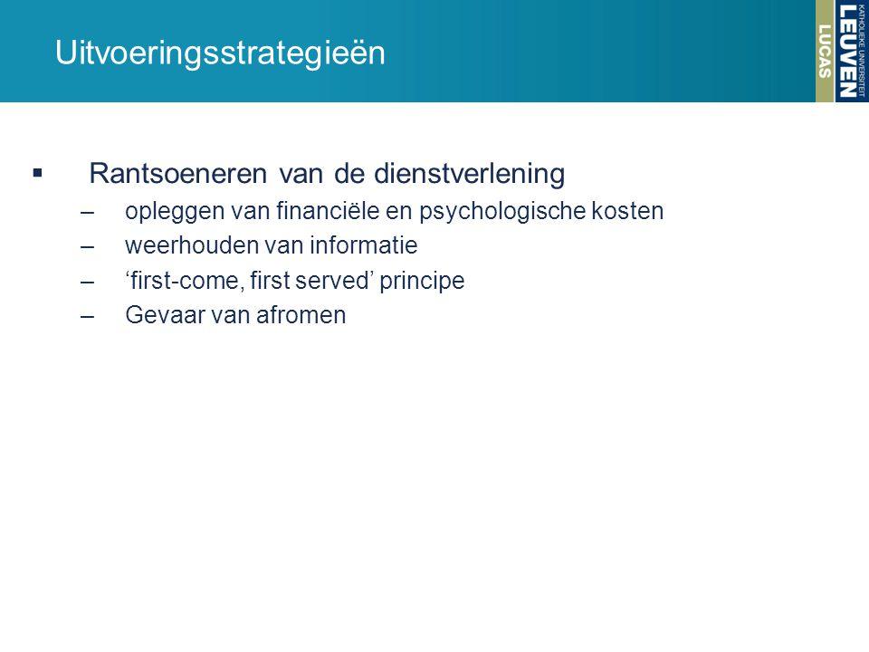 Uitvoeringsstrategieën  Rantsoeneren van de dienstverlening –opleggen van financiële en psychologische kosten –weerhouden van informatie –'first-come