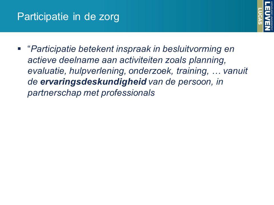 """Participatie in de zorg  """"Participatie betekent inspraak in besluitvorming en actieve deelname aan activiteiten zoals planning, evaluatie, hulpverlen"""