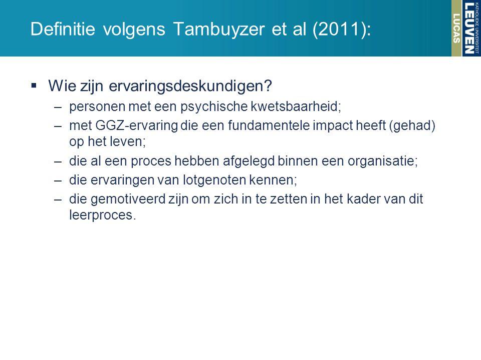 Definitie volgens Tambuyzer et al (2011):  Wie zijn ervaringsdeskundigen? –personen met een psychische kwetsbaarheid; –met GGZ-ervaring die een funda