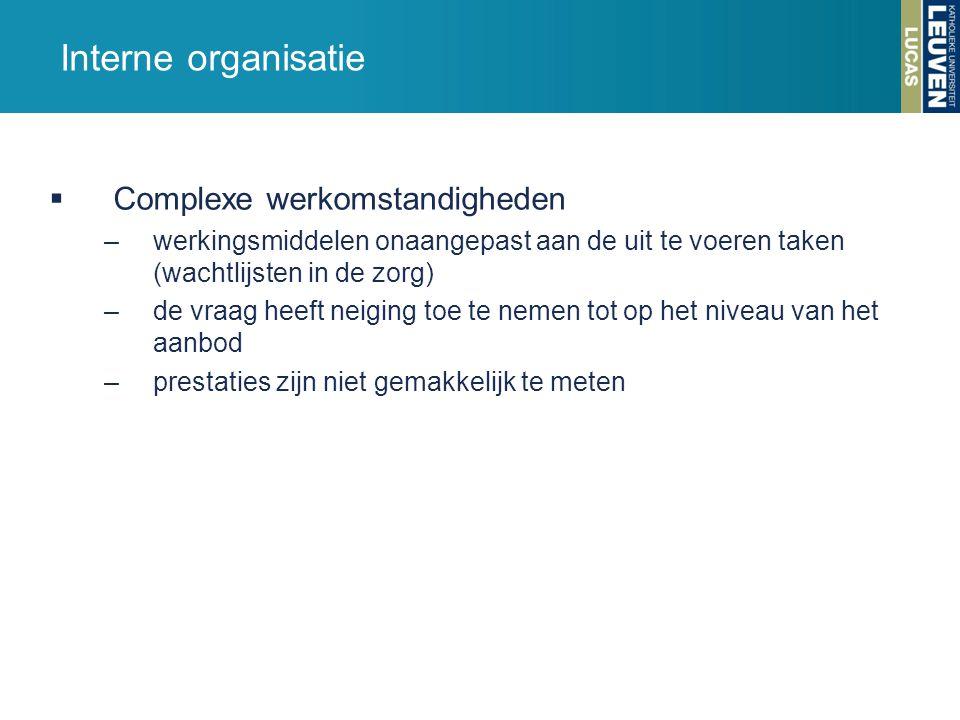 Interne organisatie  Complexe werkomstandigheden –werkingsmiddelen onaangepast aan de uit te voeren taken (wachtlijsten in de zorg) –de vraag heeft n