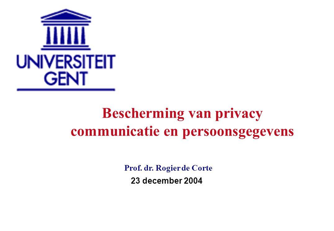 23 december 2004 Prof. dr. Rogier de Corte Bescherming van privacy communicatie en persoonsgegevens