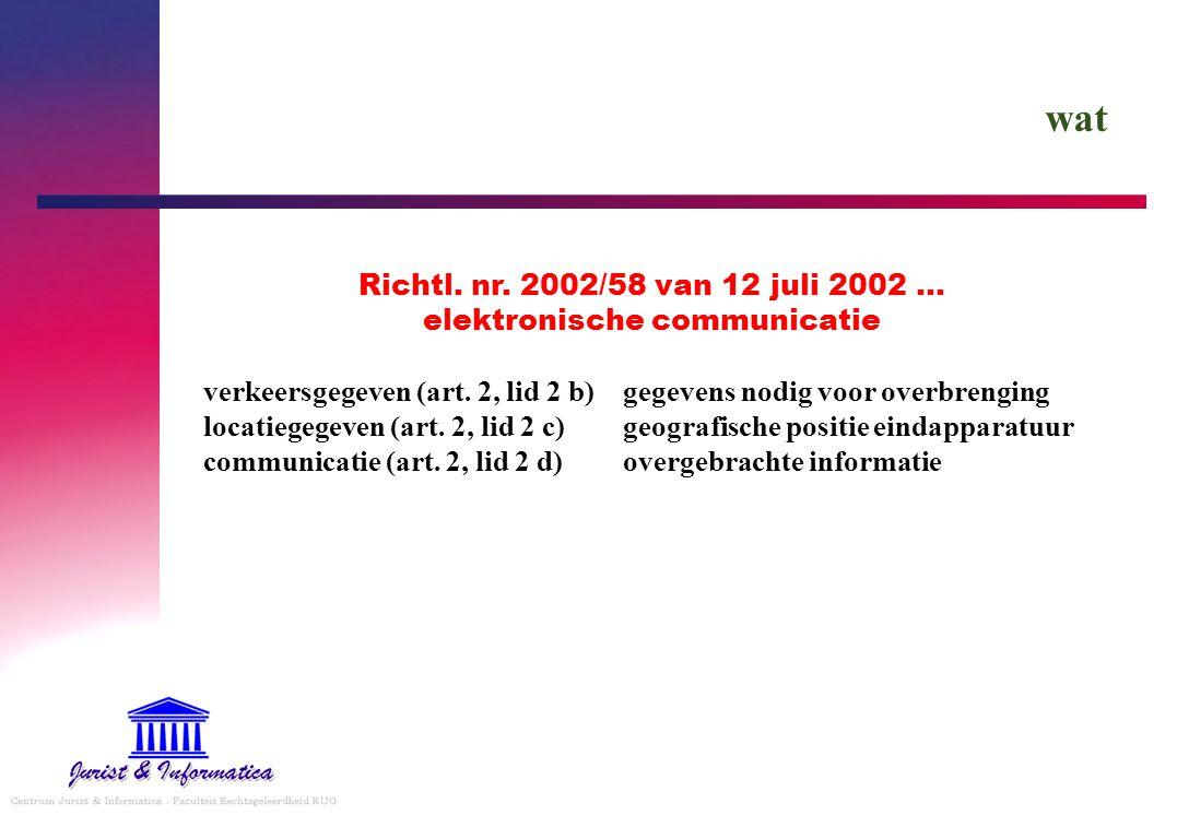 wat Richtl. nr. 2002/58 van 12 juli 2002 … elektronische communicatie verkeersgegeven (art. 2, lid 2 b)gegevens nodig voor overbrenging locatiegegeven