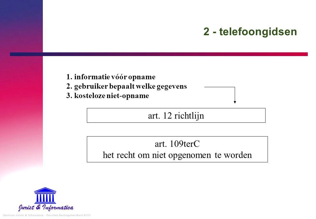 2 - telefoongidsen art. 12 richtlijn 1. informatie vóór opname 2. gebruiker bepaalt welke gegevens 3. kosteloze niet-opname art. 109terC het recht om
